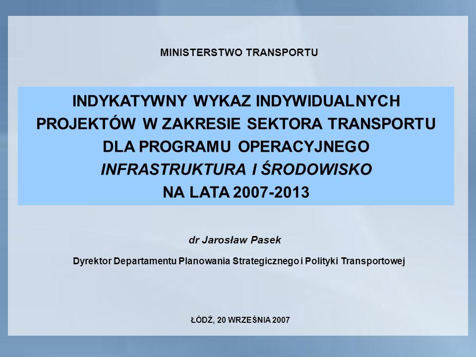 INDYKATYWNY WYKAZ INDYWIDUALNYCH PROJEKTÓW W ZAKRESIE SEKTORA TRANSPORTU DLA PROGRAMU OPERACYJNEGO INFRASTRUKTURA I ŚRODOWISKO NA LATA 2007-2013 MINIS