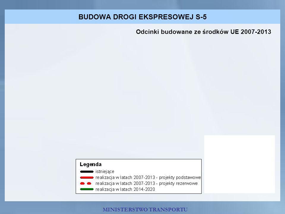 BUDOWA DROGI EKSPRESOWEJ S-5 MINISTERSTWO TRANSPORTU Odcinki budowane ze środków UE 2007-2013
