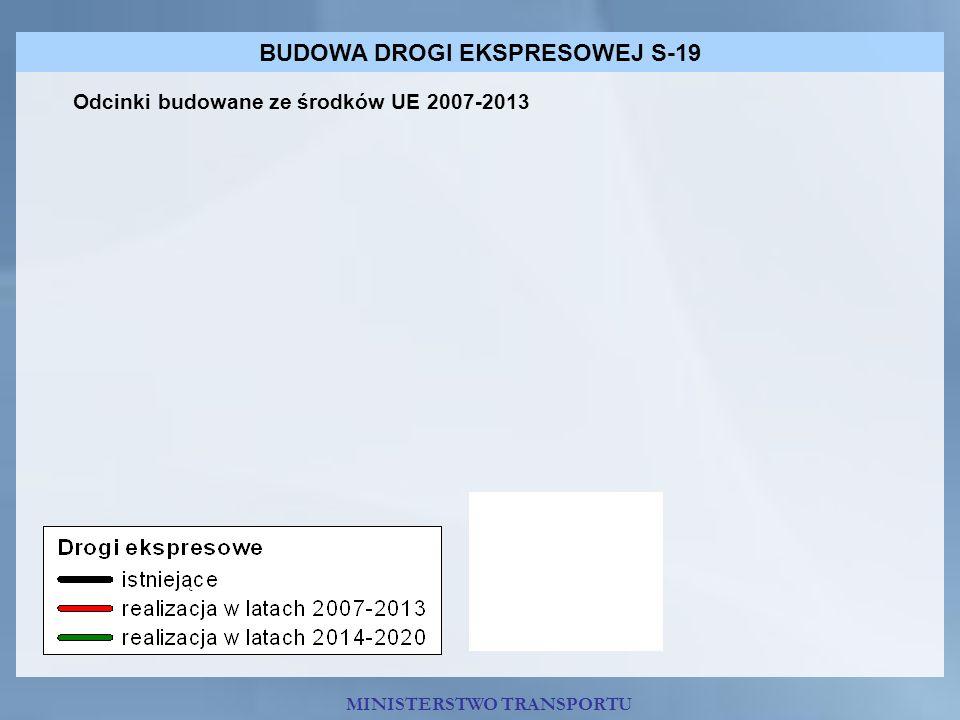 BUDOWA DROGI EKSPRESOWEJ S-19 Odcinki budowane ze środków UE 2007-2013 MINISTERSTWO TRANSPORTU