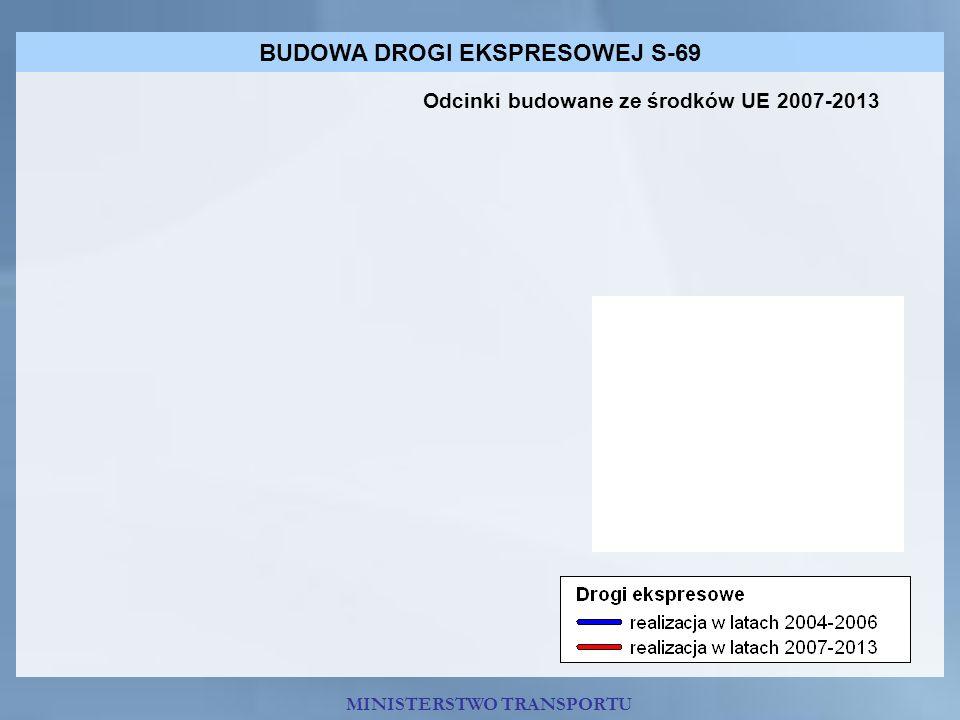 BUDOWA DROGI EKSPRESOWEJ S-69 MINISTERSTWO TRANSPORTU Odcinki budowane ze środków UE 2007-2013