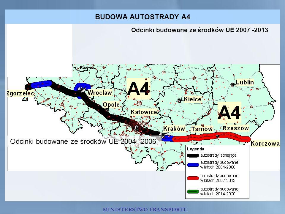 BUDOWA AUTOSTRADY A4 MINISTERSTWO TRANSPORTU Odcinki budowane ze środków UE 2007 -2013 Odcinki budowane ze środków UE 2004 -2006