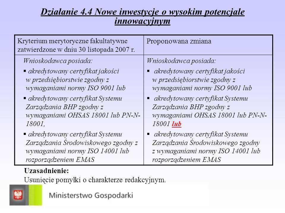 Działanie 4.4 Nowe inwestycje o wysokim potencjale innowacyjnym Kryterium merytoryczne fakultatywne zatwierdzone w dniu 30 listopada 2007 r. Proponowa