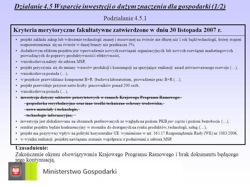 Działanie 4.5 Wsparcie inwestycji o dużym znaczeniu dla gospodarki (1/2) Podziałanie 4.5.1 Uzasadnienie: Zakończenie okresu obowiązywania Krajowego Programu Ramowego i brak dokumentu będącego jego kontynuacją.