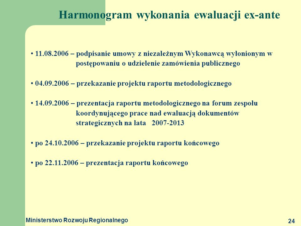 Ministerstwo Rozwoju Regionalnego 24 Harmonogram wykonania ewaluacji ex-ante 11.08.2006 – podpisanie umowy z niezależnym Wykonawcą wyłonionym w postęp