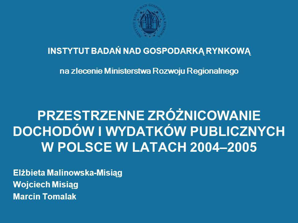 INSTYTUT BADAŃ NAD GOSPODARKĄ RYNKOWĄ na zlecenie Ministerstwa Rozwoju Regionalnego PRZESTRZENNE ZRÓŻNICOWANIE DOCHODÓW I WYDATKÓW PUBLICZNYCH W POLSC