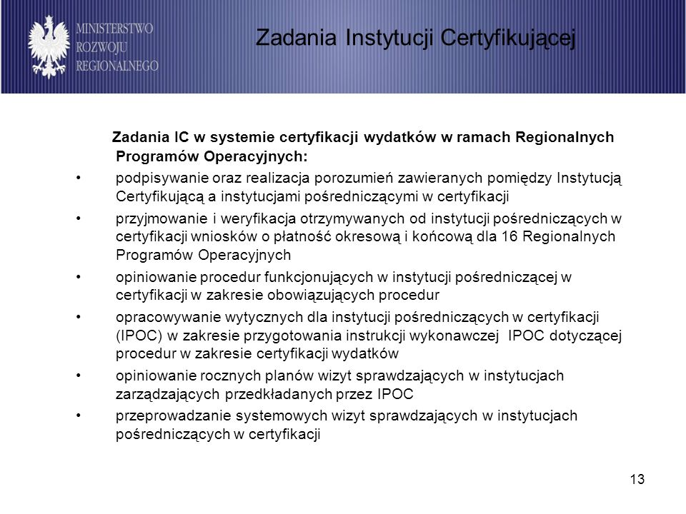 13 Zadania IC w systemie certyfikacji wydatków w ramach Regionalnych Programów Operacyjnych: podpisywanie oraz realizacja porozumień zawieranych pomię