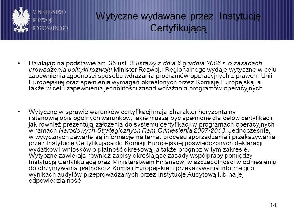 14 Działając na podstawie art. 35 ust. 3 ustawy z dnia 6 grudnia 2006 r. o zasadach prowadzenia polityki rozwoju Minister Rozwoju Regionalnego wydaje