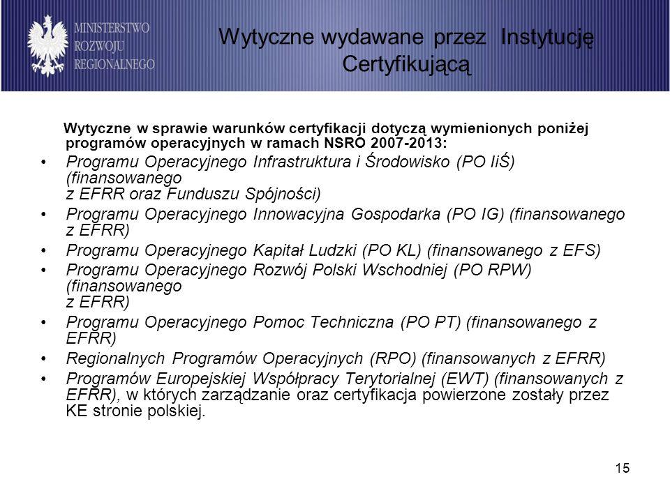 15 Wytyczne w sprawie warunków certyfikacji dotyczą wymienionych poniżej programów operacyjnych w ramach NSRO 2007-2013: Programu Operacyjnego Infrast