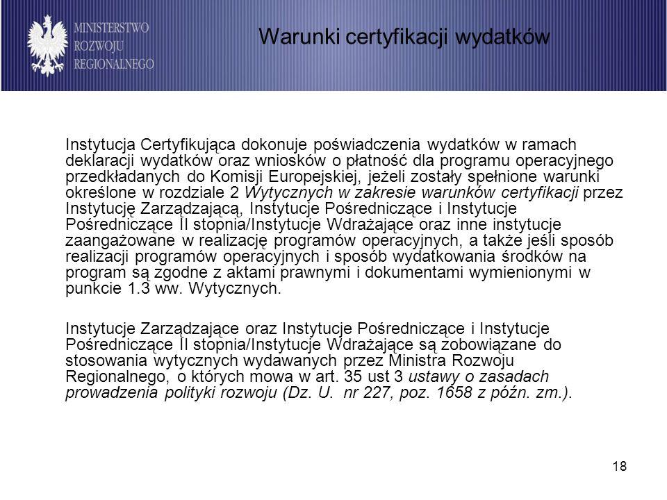 18 Instytucja Certyfikująca dokonuje poświadczenia wydatków w ramach deklaracji wydatków oraz wniosków o płatność dla programu operacyjnego przedkłada