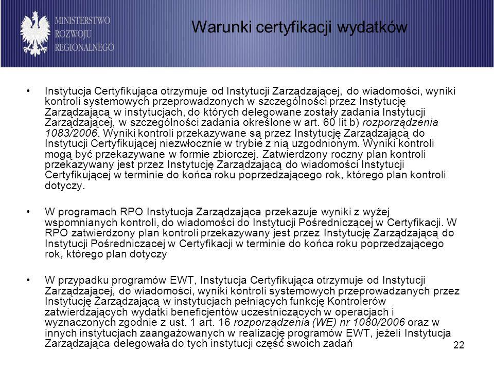 22 Instytucja Certyfikująca otrzymuje od Instytucji Zarządzającej, do wiadomości, wyniki kontroli systemowych przeprowadzonych w szczególności przez I