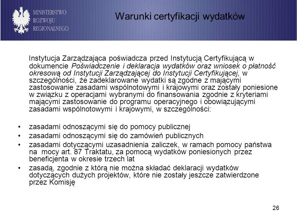 26 Instytucja Zarządzająca poświadcza przed Instytucją Certyfikującą w dokumencie Poświadczenie i deklaracja wydatków oraz wniosek o płatność okresową