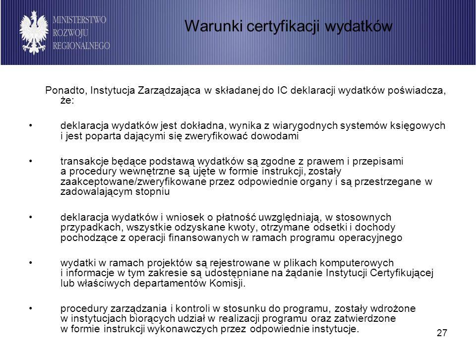 27 Ponadto, Instytucja Zarządzająca w składanej do IC deklaracji wydatków poświadcza, że: deklaracja wydatków jest dokładna, wynika z wiarygodnych sys