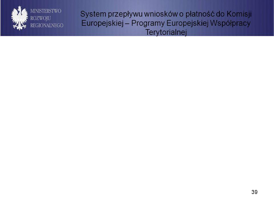 39 System przepływu wniosków o płatność do Komisji Europejskiej – Programy Europejskiej Współpracy Terytorialnej