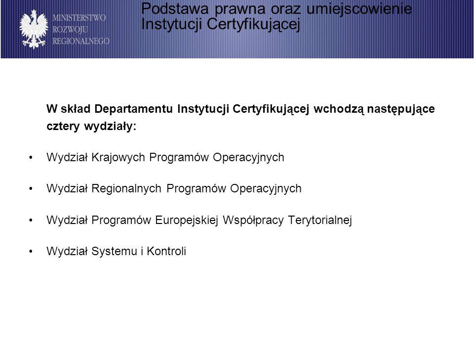 W skład Departamentu Instytucji Certyfikującej wchodzą następujące cztery wydziały: Wydział Krajowych Programów Operacyjnych Wydział Regionalnych Programów Operacyjnych Wydział Programów Europejskiej Współpracy Terytorialnej Wydział Systemu i Kontroli Podstawa prawna oraz umiejscowienie Instytucji Certyfikującej