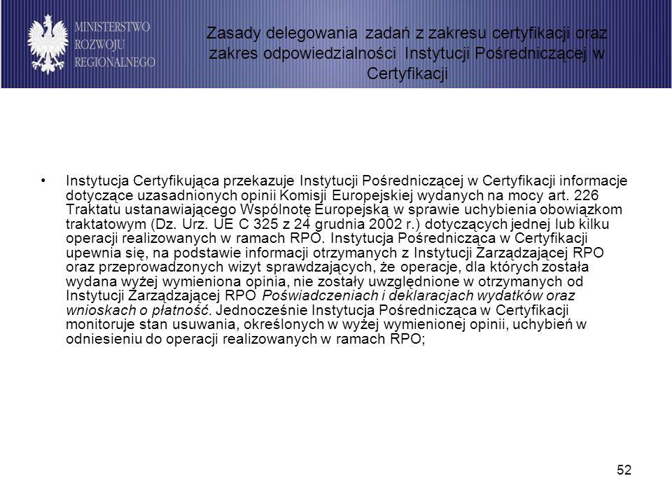 52 Instytucja Certyfikująca przekazuje Instytucji Pośredniczącej w Certyfikacji informacje dotyczące uzasadnionych opinii Komisji Europejskiej wydanych na mocy art.