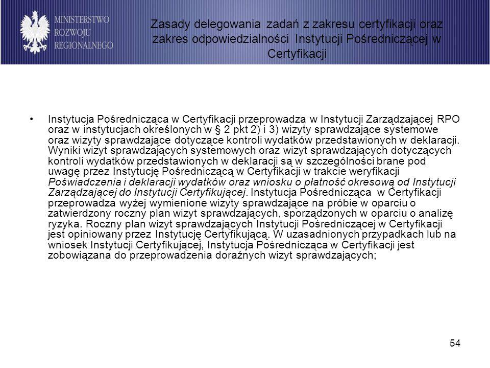 54 Instytucja Pośrednicząca w Certyfikacji przeprowadza w Instytucji Zarządzającej RPO oraz w instytucjach określonych w § 2 pkt 2) i 3) wizyty sprawd