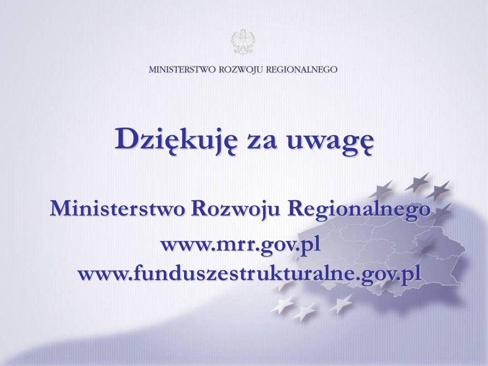 Thank you for your attention Dziękuję za uwagę Ministerstwo Rozwoju Regionalnego www.mrr.gov.pl www.funduszestrukturalne.gov.pl