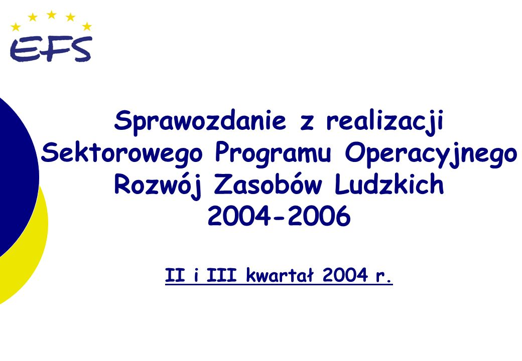 1 Sprawozdanie z realizacji Sektorowego Programu Operacyjnego Rozwój Zasobów Ludzkich 2004-2006 II i III kwartał 2004 r.