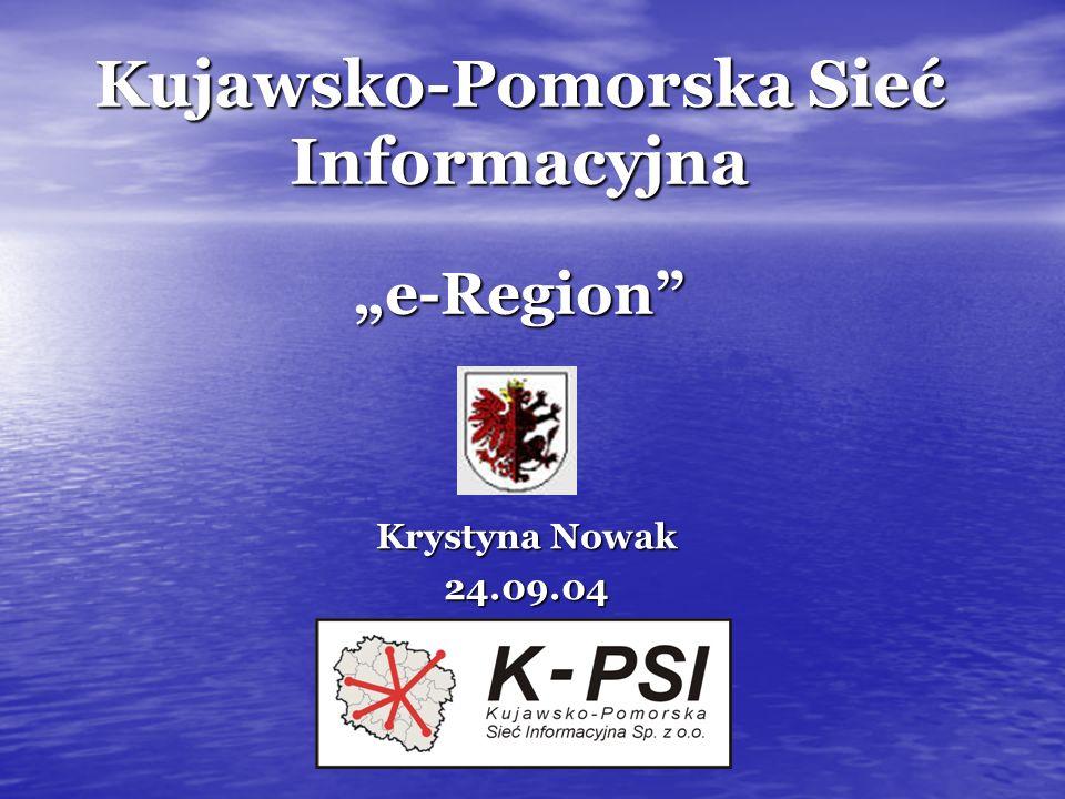 Kujawsko-Pomorska Sieć Informacyjna e-Region Krystyna Nowak 24.09.04