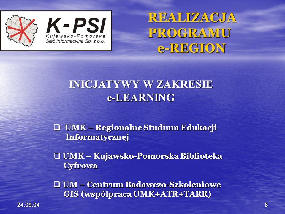 24.09.048 REALIZACJA REALIZACJA PROGRAMU PROGRAMU e-REGION e-REGION INICJATYWY W ZAKRESIE e-LEARNING UMK – Regionalne Studium Edukacji UMK – Regionaln