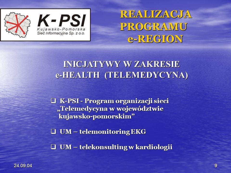 24.09.049 REALIZACJA REALIZACJA PROGRAMU PROGRAMU e-REGION e-REGION INICJATYWY W ZAKRESIE e-HEALTH (TELEMEDYCYNA) K-PSI - Program organizacji sieci K-