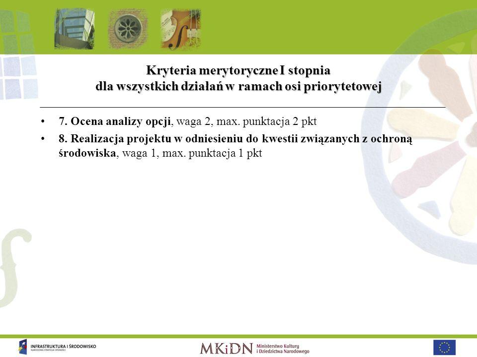 Kryteria merytoryczne I stopnia dla wszystkich działań w ramach osi priorytetowej 7. Ocena analizy opcji, waga 2, max. punktacja 2 pkt 8. Realizacja p