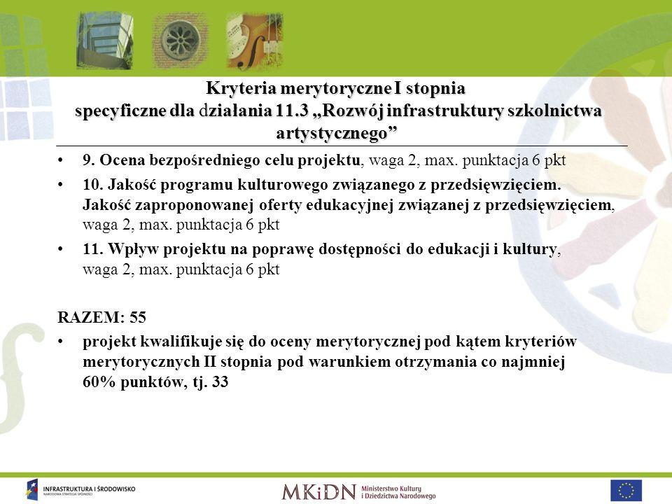 Kryteria merytoryczne I stopnia specyficzne dla działania 11.3 Rozwój infrastruktury szkolnictwa artystycznego 9. Ocena bezpośredniego celu projektu,