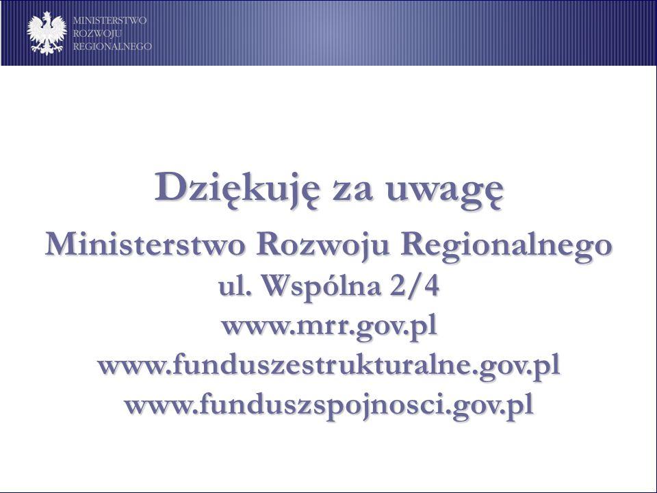 Dziękuję za uwagę Ministerstwo Rozwoju Regionalnego ul. Wspólna 2/4 www.mrr.gov.pl www.funduszestrukturalne.gov.pl www.funduszspojnosci.gov.pl