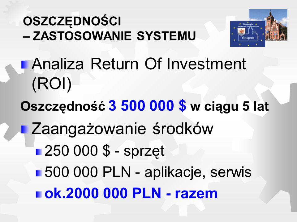 Analiza Return Of Investment (ROI) Oszczędność 3 500 000 $ w ciągu 5 lat Zaangażowanie środków 250 000 $ - sprzęt 500 000 PLN - aplikacje, serwis ok.2