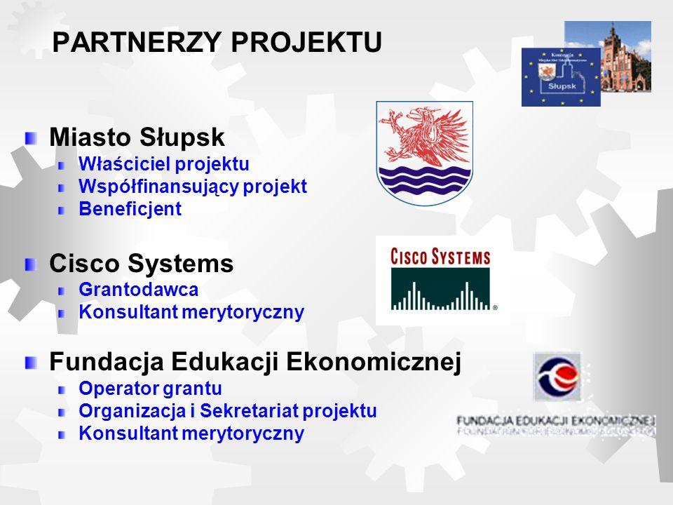 PARTNERZY PROJEKTU Miasto Słupsk Właściciel projektu Współfinansujący projekt Beneficjent Cisco Systems Grantodawca Konsultant merytoryczny Fundacja E
