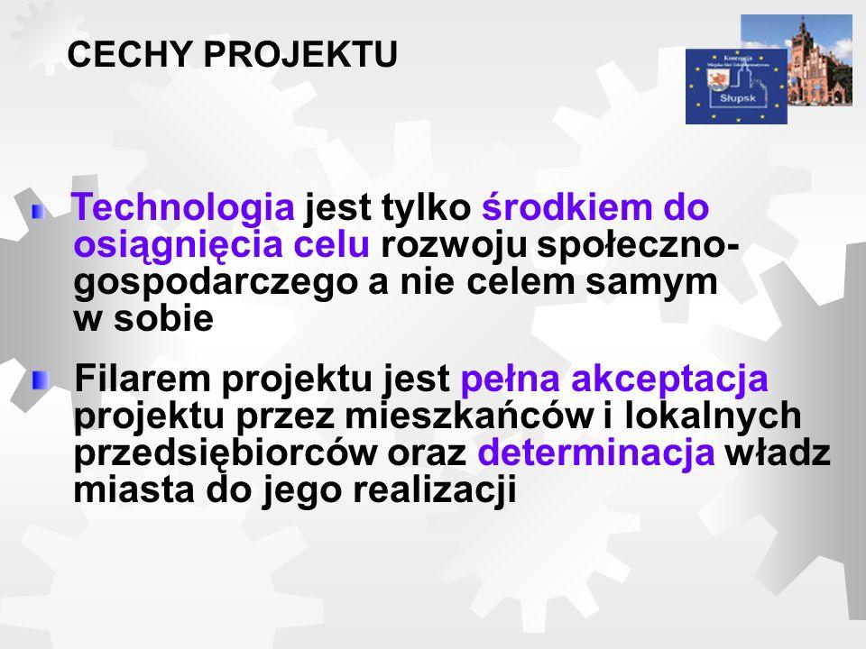 CECHY PROJEKTU Technologia jest tylko środkiem do osiągnięcia celu rozwoju społeczno- gospodarczego a nie celem samym w sobie Filarem projektu jest pe