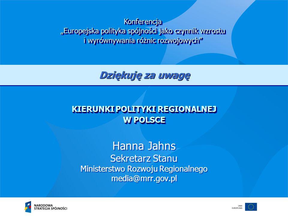 Hanna Jahns Sekretarz Stanu Ministerstwo Rozwoju Regionalnego media@mrr.gov.pl KIERUNKI POLITYKI REGIONALNEJ W POLSCE Konferencja Europejska polityka
