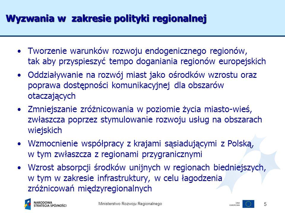 Ministerstwo Rozwoju Regionalnego 6 Uwarunkowania koncepcji polityki regionalnej Uwarunkowania debaty nad przyszłym kształtem polityki regionalnej państwa: –Brak kompleksowej koncepcji polityki regionalnej państwa –IV Forum Kohezyjne - początek dyskusji nt.