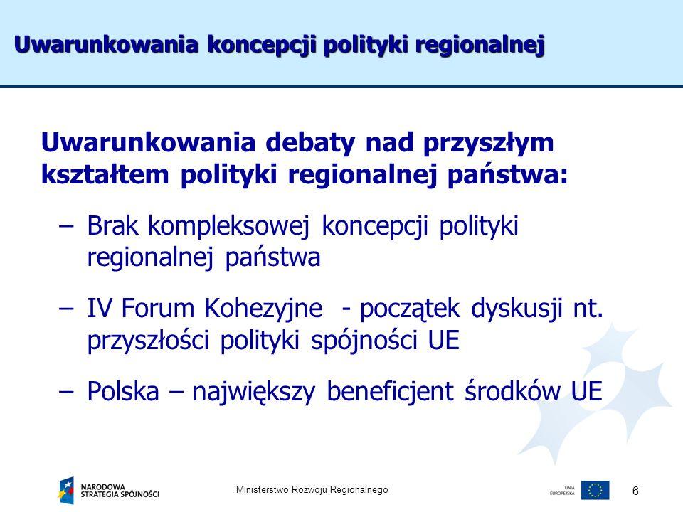Ministerstwo Rozwoju Regionalnego 6 Uwarunkowania koncepcji polityki regionalnej Uwarunkowania debaty nad przyszłym kształtem polityki regionalnej pań