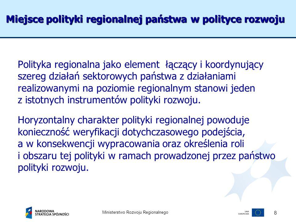 Ministerstwo Rozwoju Regionalnego 8 Polityka regionalna jako element łączący i koordynujący szereg działań sektorowych państwa z działaniami realizowa
