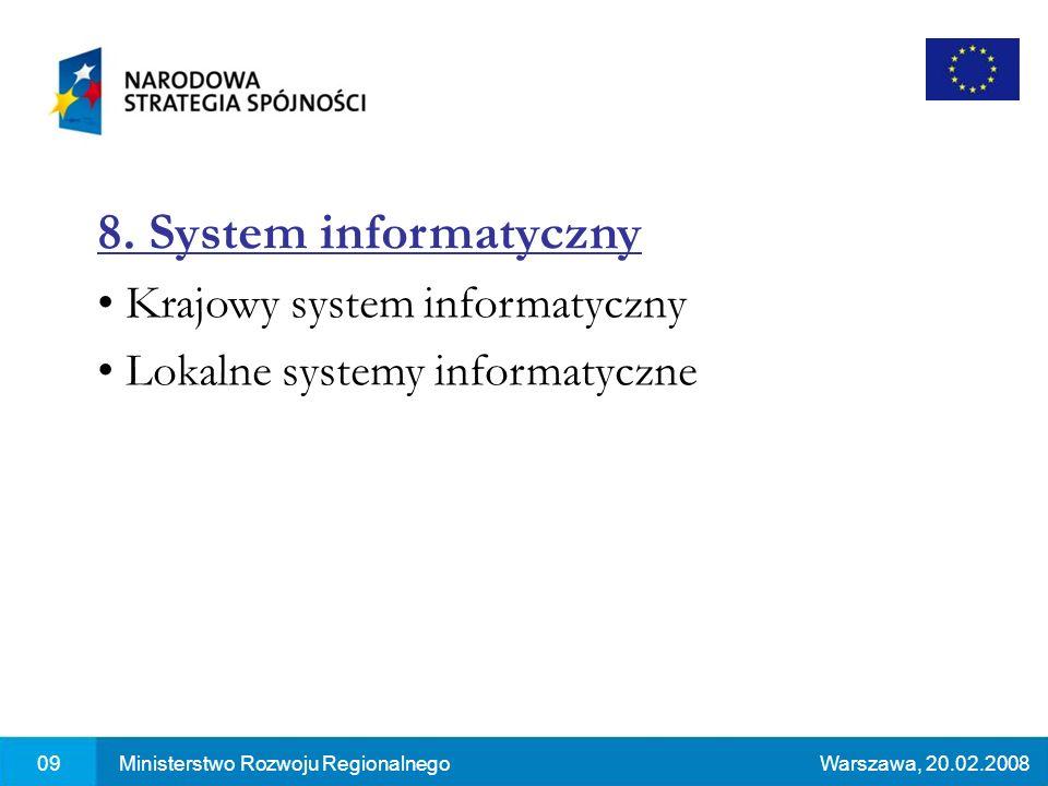 09Ministerstwo Rozwoju RegionalnegoWarszawa, 20.02.2008 8. System informatyczny Krajowy system informatyczny Lokalne systemy informatyczne