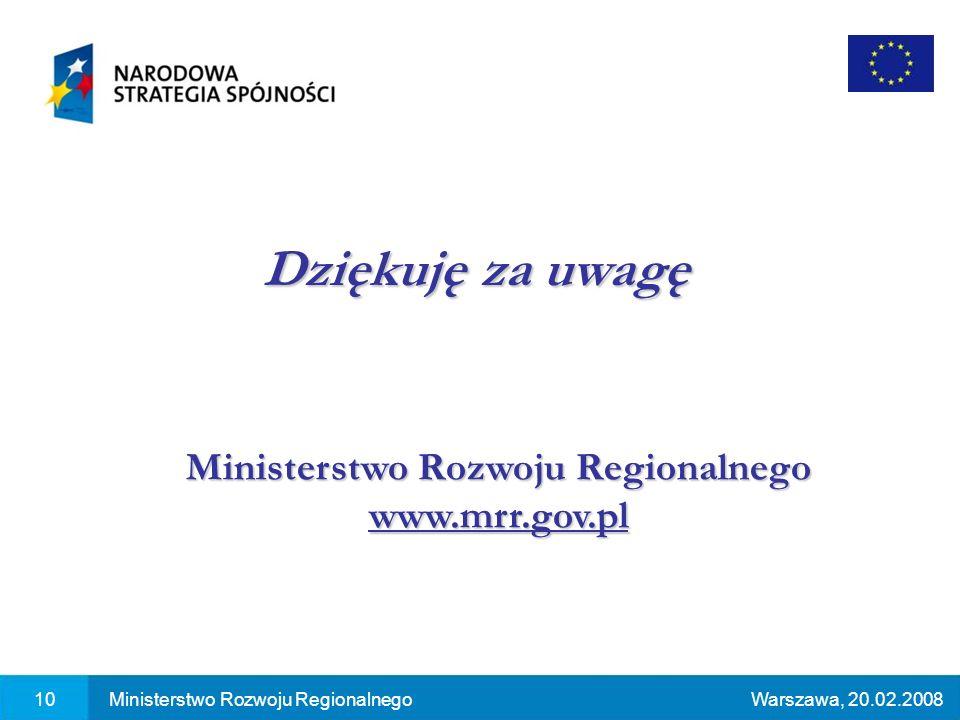 10Ministerstwo Rozwoju RegionalnegoWarszawa, 20.02.2008 Dziękuję za uwagę Ministerstwo Rozwoju Regionalnego www.mrr.gov.pl