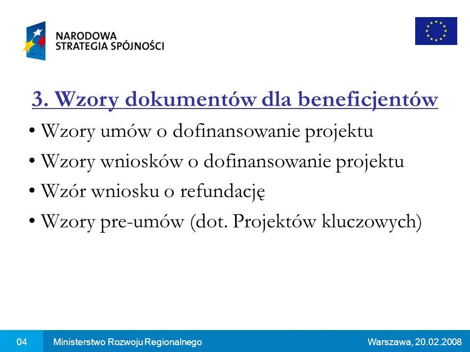 04Ministerstwo Rozwoju RegionalnegoWarszawa, 20.02.2008 3. Wzory dokumentów dla beneficjentów Wzory umów o dofinansowanie projektu Wzory wniosków o do