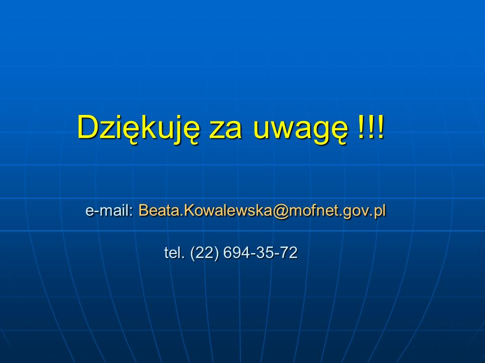 Dziękuję za uwagę !!! e-mail: Beata.Kowalewska@mofnet.gov.pl tel. (22) 694-35-72