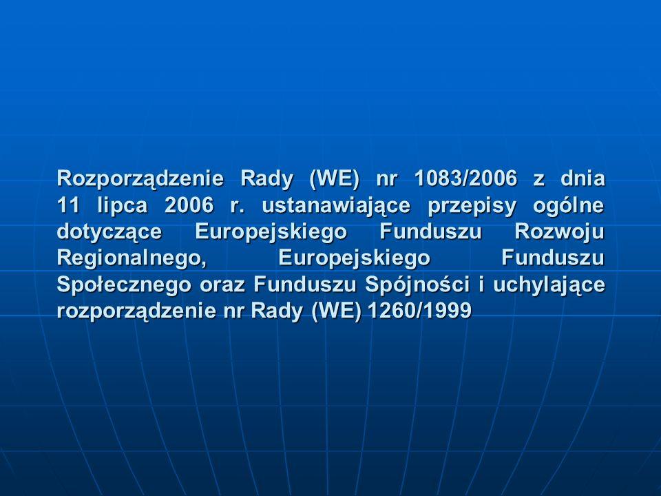 Rozporządzenie Rady (WE) nr 1083/2006 z dnia 11 lipca 2006 r. ustanawiające przepisy ogólne dotyczące Europejskiego Funduszu Rozwoju Regionalnego, Eur