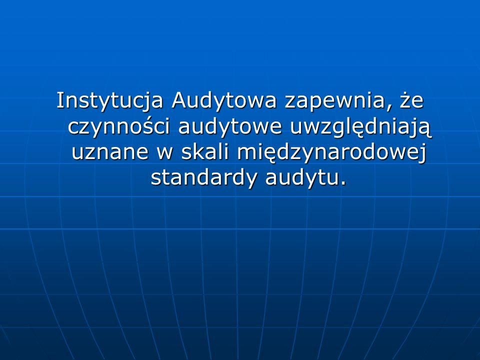 Instytucja Audytowa zapewnia, że czynności audytowe uwzględniają uznane w skali międzynarodowej standardy audytu.