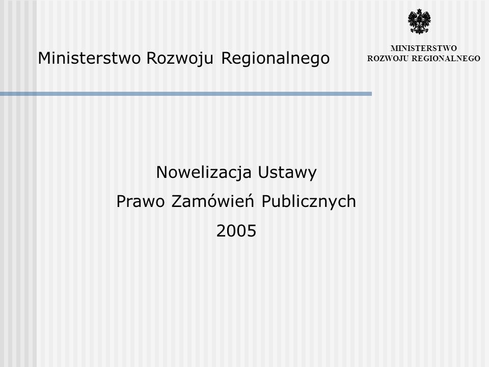 Ministerstwo Rozwoju Regionalnego Nowelizacja Ustawy Prawo Zamówień Publicznych 2005 MINISTERSTWO ROZWOJU REGIONALNEGO