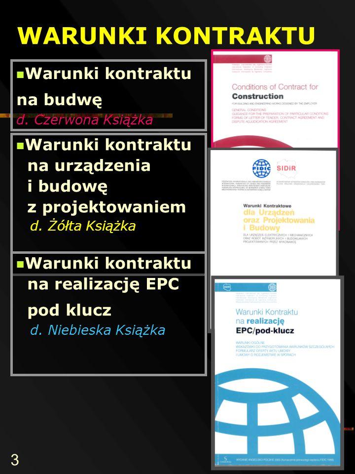 3 WARUNKI KONTRAKTU Warunki kontraktu na urządzenia i budowę z projektowaniem d. Żółta Książka Warunki kontraktu na realizację EPC pod klucz d. Niebie