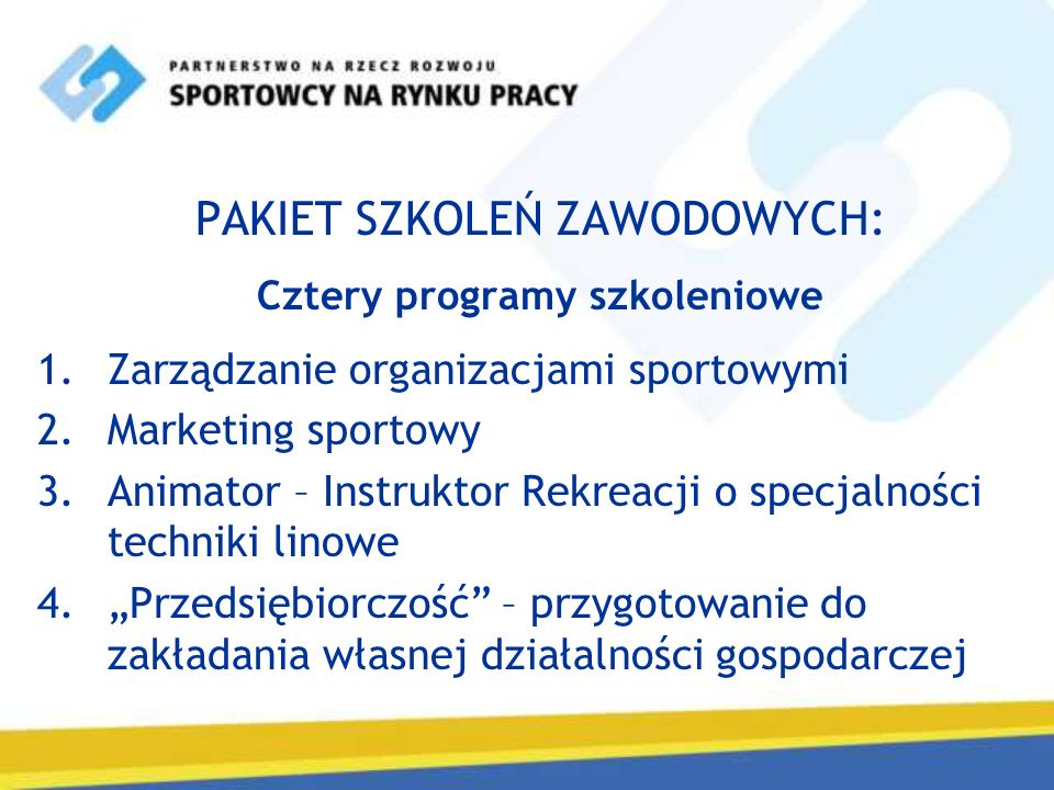 PAKIET SZKOLEŃ ZAWODOWYCH: Cztery programy szkoleniowe 1.Zarządzanie organizacjami sportowymi 2.Marketing sportowy 3.Animator – Instruktor Rekreacji o