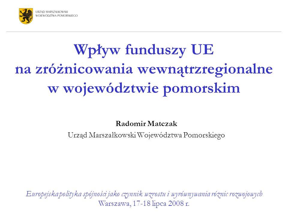 Wpływ funduszy UE na zróżnicowania wewnątrzregionalne w województwie pomorskim Radomir Matczak Urząd Marszałkowski Województwa Pomorskiego Europejska polityka spójności jako czynnik wzrostu i wyrównywania różnic rozwojowych Warszawa, 17-18 lipca 2008 r.