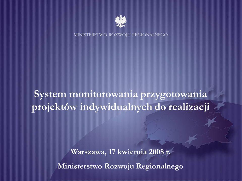 System monitorowania przygotowania projektów indywidualnych do realizacji Warszawa, 17 kwietnia 2008 r.