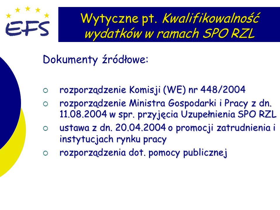 2 Wytyczne pt. Kwalifikowalność wydatków w ramach SPO RZL Dokumenty źródłowe: rozporządzenie Komisji (WE) nr 448/2004 rozporządzenie Komisji (WE) nr 4