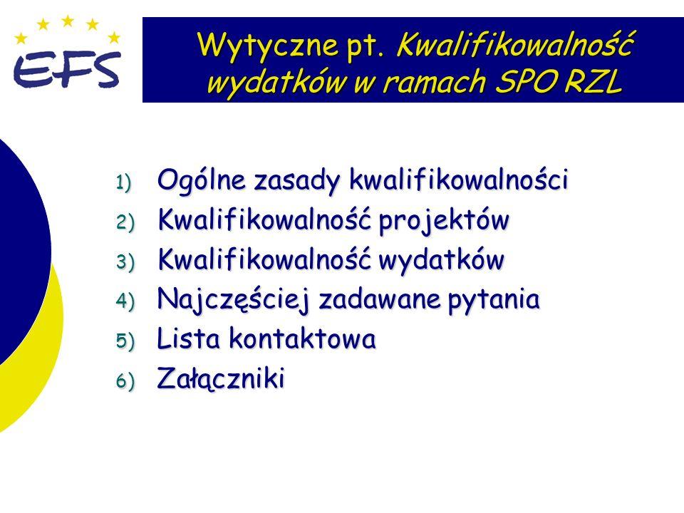 3 Wytyczne pt. Kwalifikowalność wydatków w ramach SPO RZL 1) Ogólne zasady kwalifikowalności 2) Kwalifikowalność projektów 3) Kwalifikowalność wydatkó