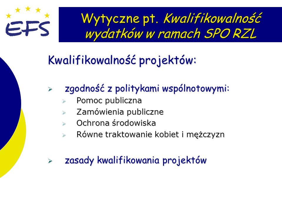 5 Wytyczne pt. Kwalifikowalność wydatków w ramach SPO RZL Kwalifikowalność projektów: zgodność z politykami wspólnotowymi: zgodność z politykami wspól