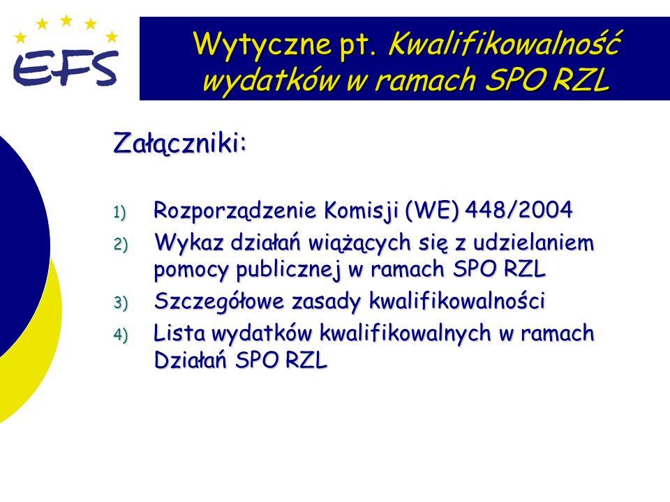 7 Wytyczne pt. Kwalifikowalność wydatków w ramach SPO RZL Załączniki: 1) Rozporządzenie Komisji (WE) 448/2004 2) Wykaz działań wiążących się z udziela